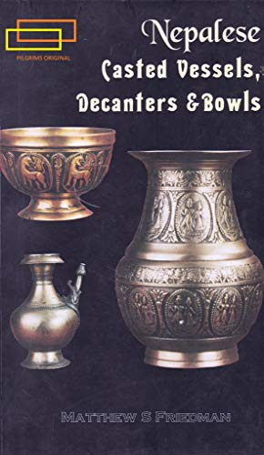 9788177690491: Nepalese Casted Vessels, Decanters and Bowls