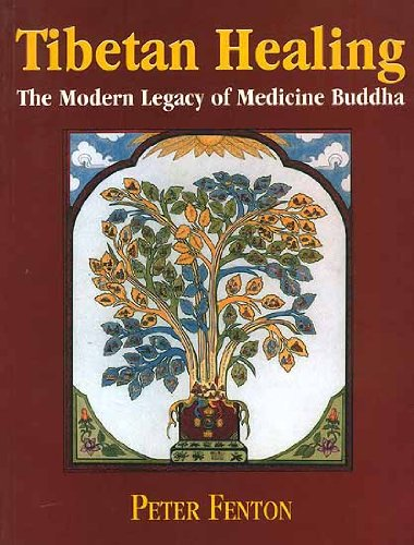 Tibetan Healing: The Modern Legacy of Medicine Buddha: Peter Fenton