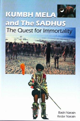 Kumbh Mela and the Sadhus: The Quest for Immortality: Badri Narain and Kedar Narain