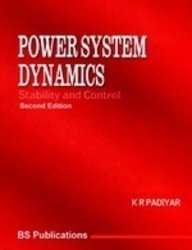Power System Dynamics : Stability and Control: K R Padiyar