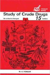 Study of Crude Drugs Re-revised & Enlarged: Iyengar, M A