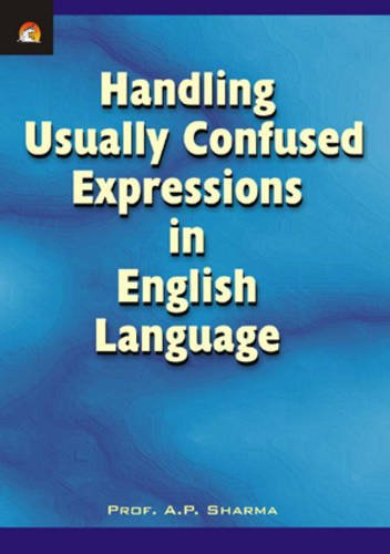 Handling Usually Confused Expressions in English Language: A.P. Sharma