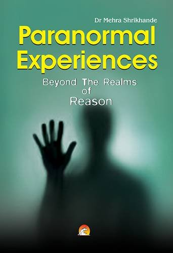 Paranormal Experiences: Beyond The Realms of Reason: Mehra Shrikhande