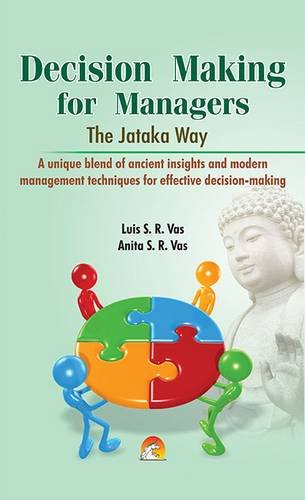 DECISION MAKING FOR MANAGERS - The Jataka Way: LUIS S.R.VAS & ANITA S.R.VAS
