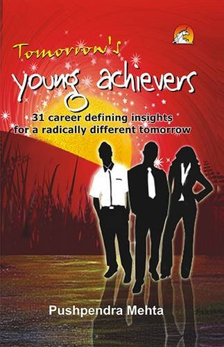 TOMORROW'S YOUNG ACHIEVERS- 31 CAREER DEFINING INSIGHTS FOR A RADICALLY DIFFERENT TOMORRROW: ...
