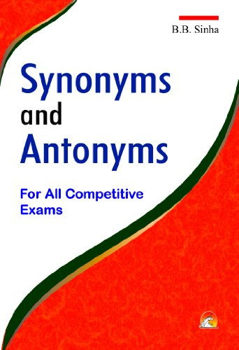 Dictionary of Synonyms and Antonyms - For All Competitive Exams: B.B.Sinha