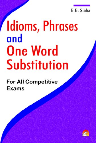 Idioms, Phrases And One Word Substitution: For: B.B. Sinha
