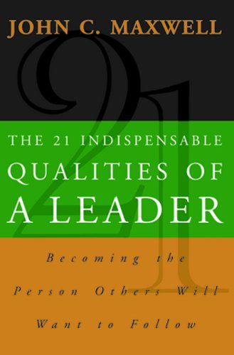 9788178090665: The 21 Indispensable Qualities of a Leader: Becoming the Person Others Will Want to Follow