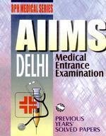 9788178121246: AIIMS: Delhi Medical Entrance Exam (Previous Years Solved Papers)