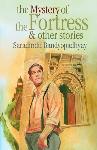 The Mystery of the Fortress & Other: Bandyopa?dhya?y?a S?aradindu Sen
