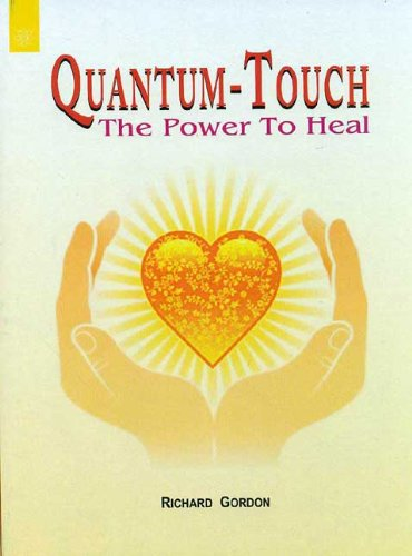 Quantum - Touch: The Power to Heal: Richard Gordon