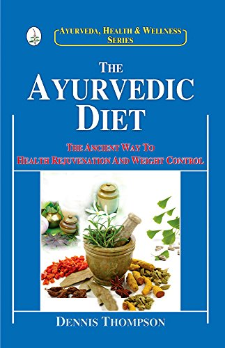 The Ayurvedic Diet: The Ancient Way to Health, Rejuvenation and Weight Control: Dennis Thompson