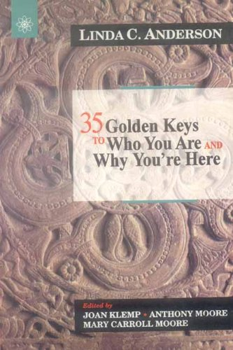 35 Golden Keys to Who You Are and Why You're Here: Anderson, Linda C.; Klemp, Joan; Moore, ...