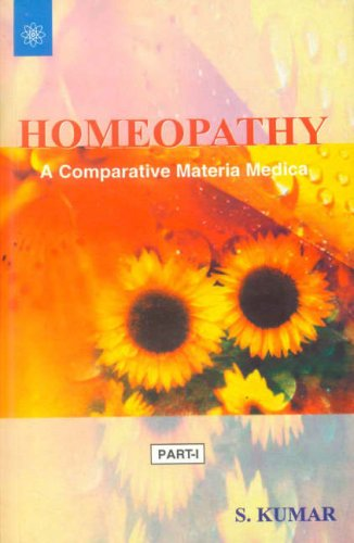 Homeopathy: A Comparative Materia Medica. 2 pts. PA: S. Kumar