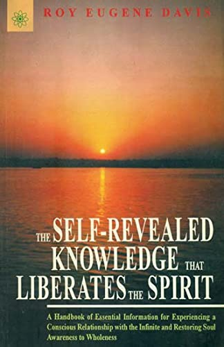 The Self-Revealed Knowledge That Liberates the Spirit: A Handbook of Essential Information for ...
