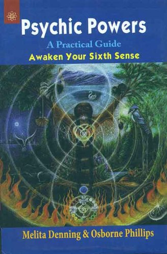 Psychic Powers: A Practical Guide Awaken your Sixth Sense: Melita Denning,Osborne Phillips