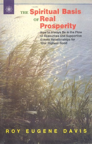 The Spiritual Basis of Real Prosperity: How to Always be in the Flow of Resources and Supportive ...