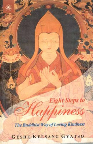 Eight Steps to Happiness: The Buddhist Way of Loving Kindness: Geshe Kelsang Gyatso