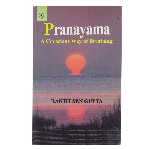 Pranayam: A Conscious Way of Breathing (Second Revised Edition): Ranjit Sen Gupta