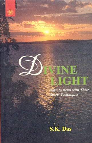 Divine Light: Yoga Systems with Their Secret Techniques: S.K. Das