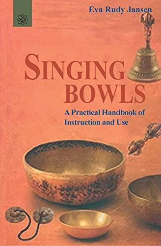 Singing Bowls: A Practical Handbook of Instruction and Use: Eva Rudy Jansen