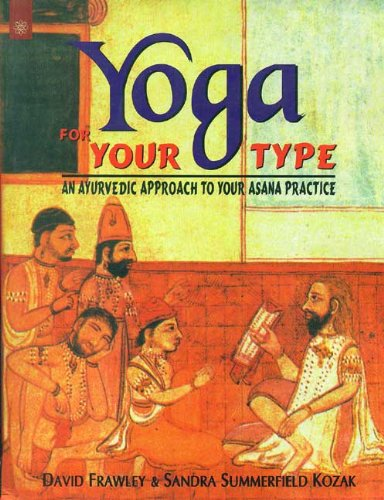 9788178221113: Yoga for Your Type: An Ayurvedic Approach to Your Asana Practice