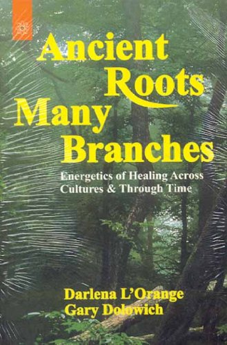 9788178221267: Ancient Roots, Many Branches: Energetic of Healing Across Cultures And Through Time: Energetics of Healing Across Cultures and Through Time