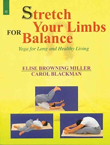 Stretch Your Limbs For Balance: Yoga for Long and Healthy Living: Elise Browning Miller,Carol ...