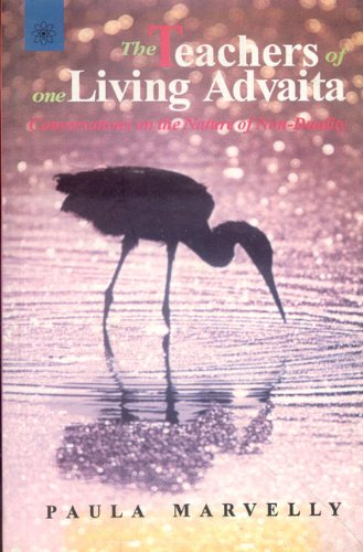 The Teachers of One Living Advaita: Conversations on the Nature of Non-Duality: Paula Marvelly