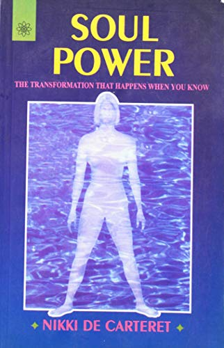 Soul Power: The Transformation that Happens When You Know: Nikki De Carteret