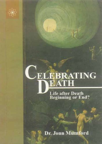 Celebrating Death: Life After Death Beginning or End?: Dr John Mumford