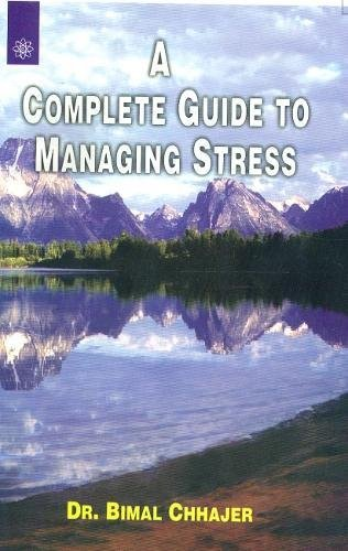 A Complete Guide to Managing Stress: Dr Bimal Chhajer