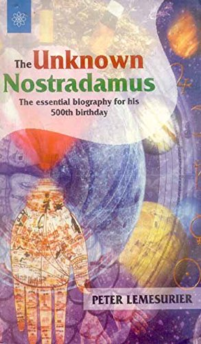 The Unknown Nostradamus: The essential biography for his 500th birthday: Peter Lemesurier
