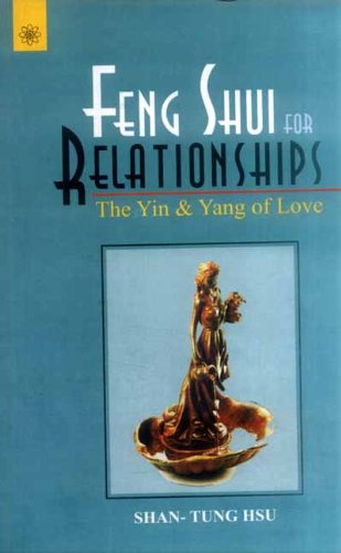 Feng Shui for Relationships: The Yin & Yang of love: Shan-Tang Tsu