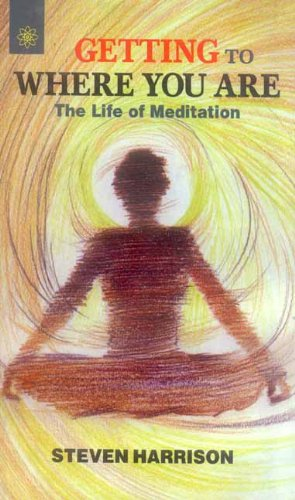 9788178222028: Getting To Where You Are: The life of Meditation
