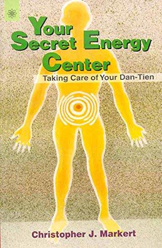 Your Secret Energy Centre: Taking Care of Your Dan-Tien: Christopher J. Market