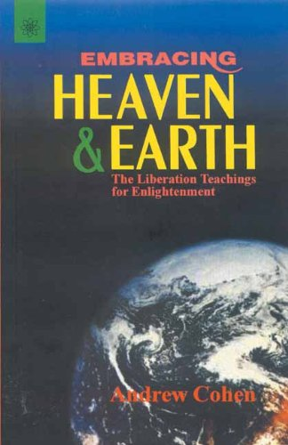 Embracing Heaven and Earth: The Liberation Teachings for Enlightenment: Andrew Cohen