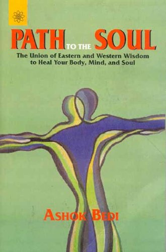 9788178222219: Path to the Soul: The Union of Eastern and Western Wisdom to Heal Your Body, Mind and Soul