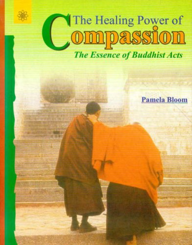 The Healing Power of Compassion: The Essence of Buddhist Acts: Pamela Bloom