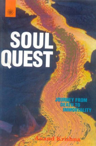 Soul Quest: Journey from Death to Immortality: Anand Krishna