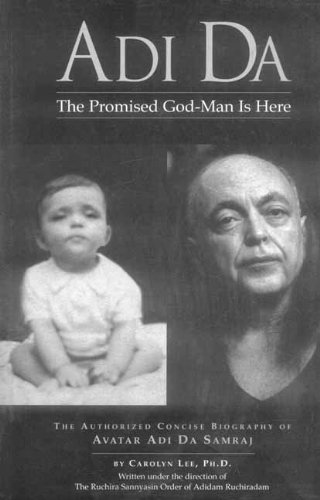 Adi Da: The Promised God man is Here (The Authorized Concise Biography of Avatar Adi Da Sameaj): ...
