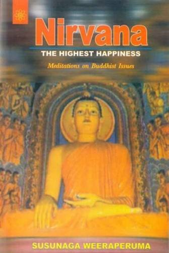 Nirvana: The Highest Happiness (Meditations on Buddhist Issues): Susunaga Weeraperuma