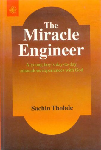 The Miracle Engineer: A Young Boy`s Day to Day Miraculous Experience with God: Sachin Thobde