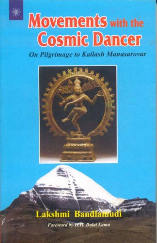 Movements with the Cosmic Dancer: On Pilgrimage to Kailash Manasarovar: Lakshmi Bandlamudi (Author)...