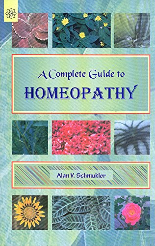 A Complete Guide to Homeopathy: Alan V. Schmukler