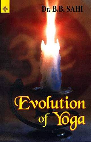 Evolution of Yoga: Dr B.B. Sahi