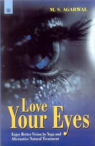 9788178223193: Love Your Eyes: Enjoy Better Vision by Yoga and Alternative Natural Treatment