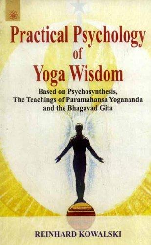 Practical Psychology of Yoga Wisdom: Based on: Reinhard Kowalski
