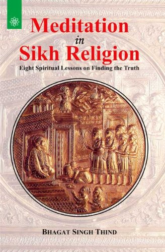Meditation in Sikh Religion: Eight Spiritual Lessons on Finding the Truth: Bhagat Singh Thind