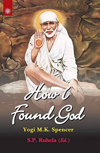 9788178223520: How I Found God: Roles Played by Fakir Shirdi Sai Baba as God and the Spirit Masters in my Spiritual Training Resulting in God-Realization